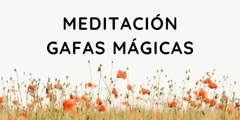 Meditación gafas mágicas: bienestar en 10 minutos